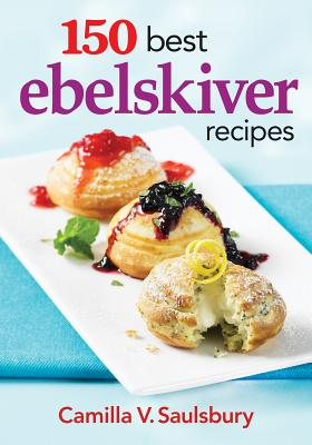 150 Best Ebelskiver Recipes By Saulsbury, Camilla (COR)